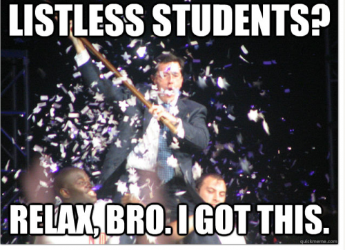 Photo of Stephen Colbert waving a flag above a crowd with the words Listless Students? Relax, Bro. I Got This.